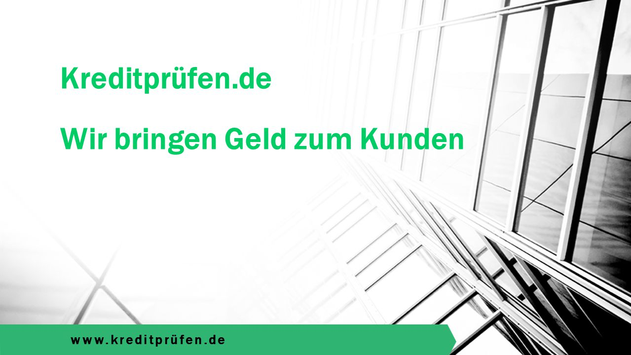 www.kreditprüfen.de Kreditprüfen.de Wir bringen Geld zum Kunden