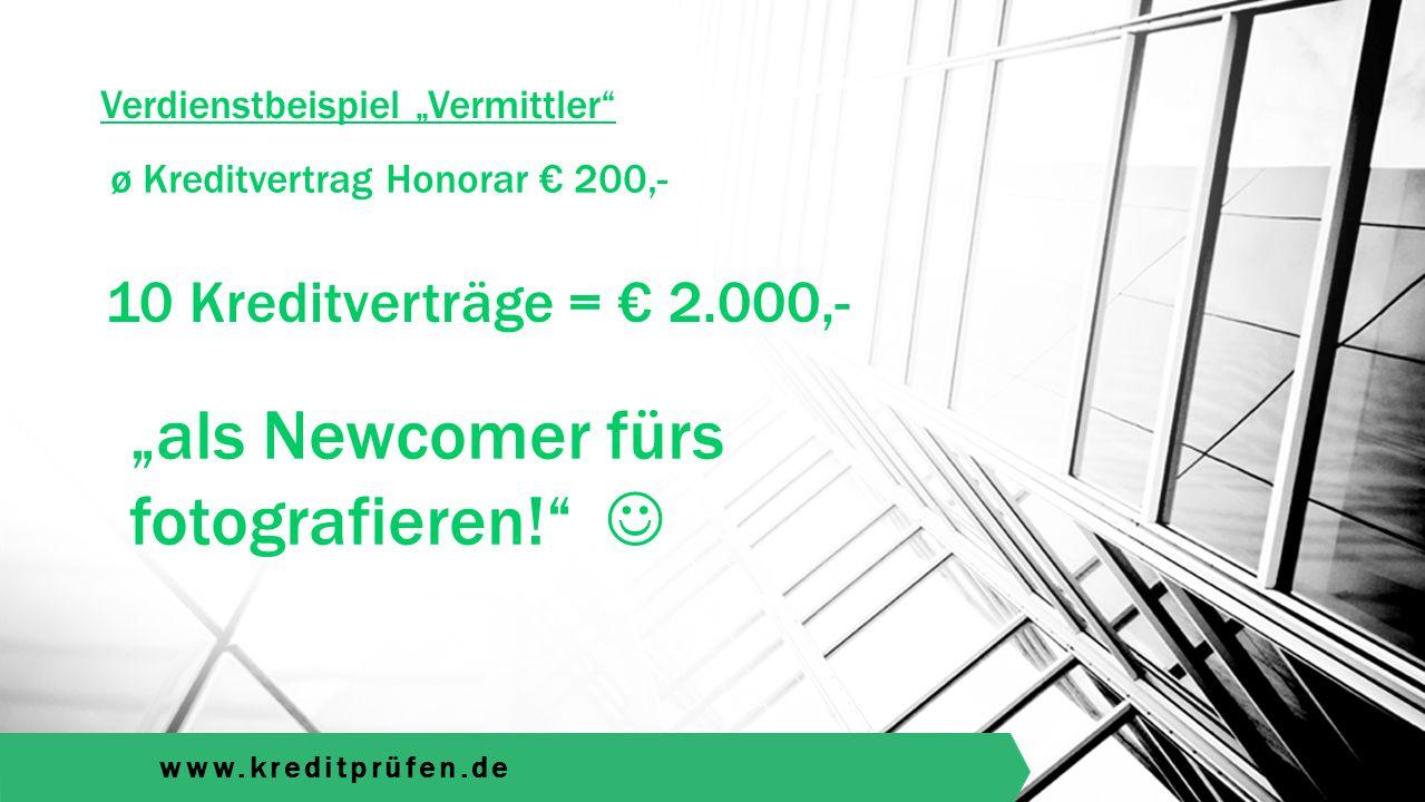"""www.kreditprüfen.de Verdienstbeispiel """"Vermittler 10 Kreditverträge = € 2.000,- ø Kreditvertrag Honorar € 200,- """"als Newcomer fürs fotografieren!"""