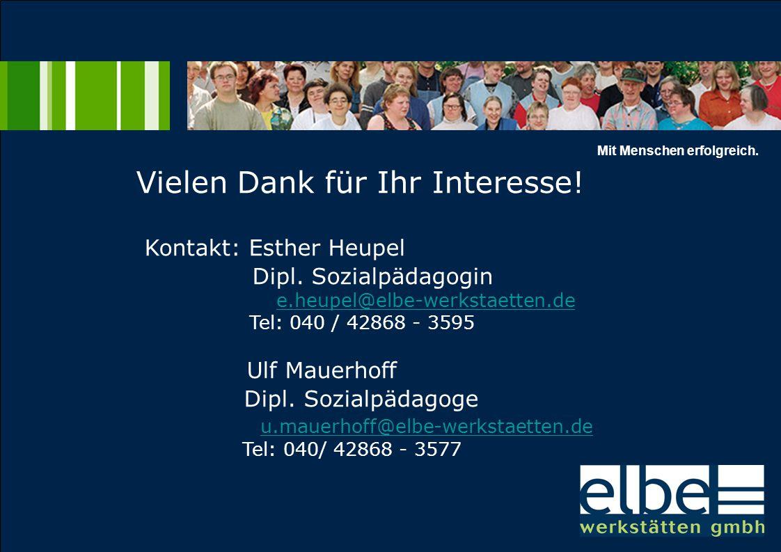 Vielen Dank für Ihr Interesse! Kontakt: Esther Heupel Dipl. Sozialpädagogin e.heupel@elbe-werkstaetten.de Tel: 040 / 42868 - 3595 Ulf Mauerhoff Dipl.