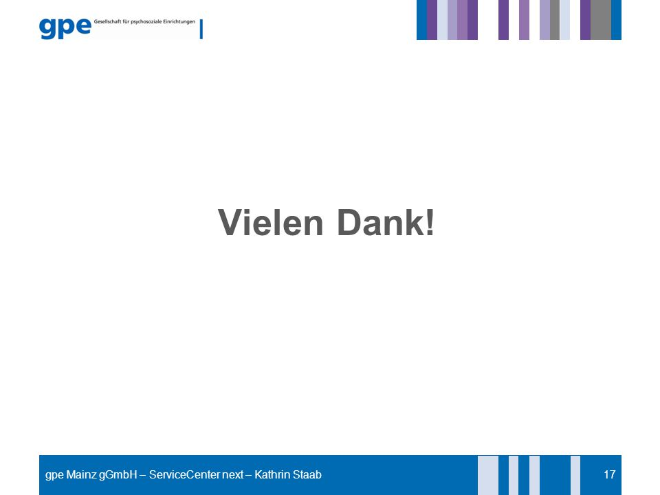 Vielen Dank! 17 gpe Mainz gGmbH – ServiceCenter next – Kathrin Staab