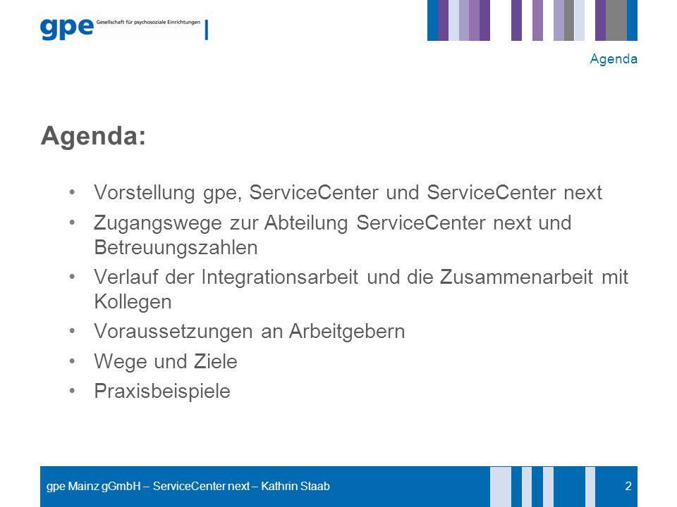 Agenda: Vorstellung gpe, ServiceCenter und ServiceCenter next Zugangswege zur Abteilung ServiceCenter next und Betreuungszahlen Verlauf der Integratio