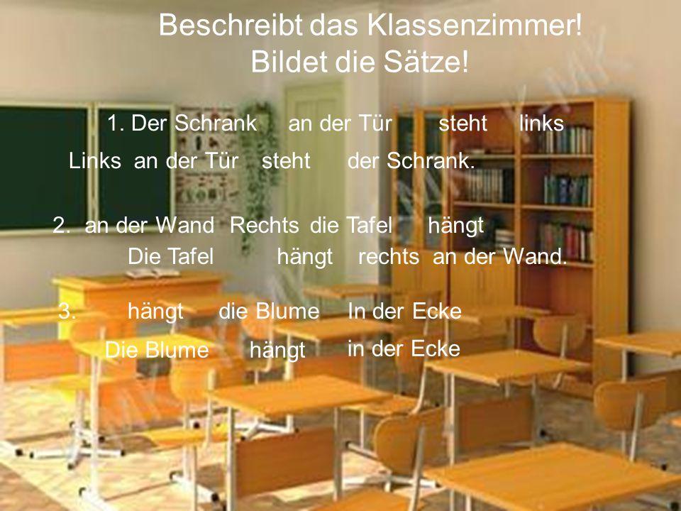 Beschreibt das Klassenzimmer.Bildet die Sätze. 1.