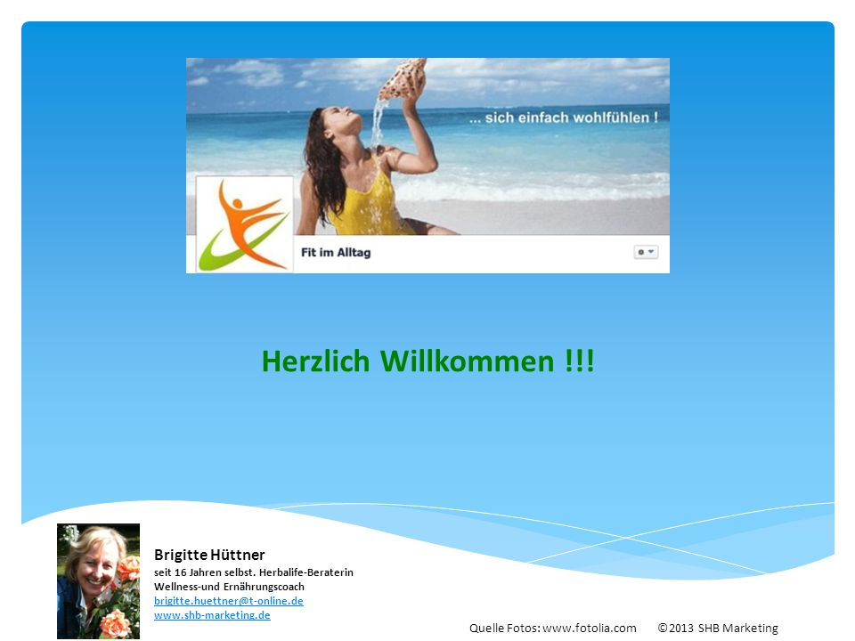Herzlich Willkommen !!! Brigitte Hüttner seit 16 Jahren selbst. Herbalife-Beraterin Wellness-und Ernährungscoach brigitte.huettner@t-online.de brigitt
