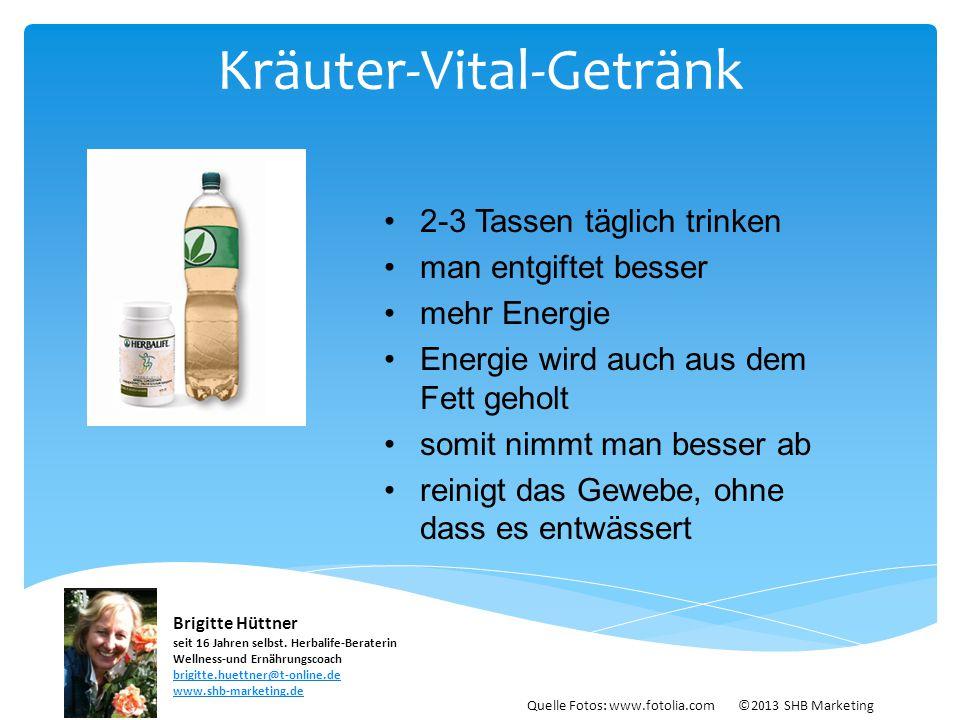 Quelle Fotos: www.fotolia.com ©2013 SHB Marketing Kräuter-Vital-Getränk 2-3 Tassen täglich trinken man entgiftet besser mehr Energie Energie wird auch