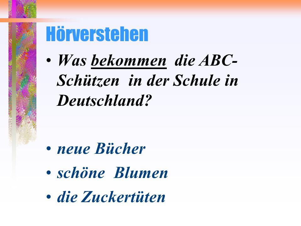 Hörverstehen Was bekommen die ABC- Schützen in der Schule in Deutschland.