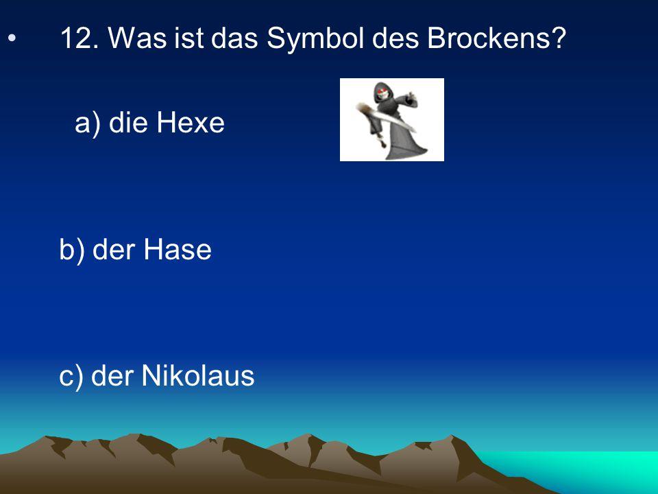 12. Was ist das Symbol des Brockens? a) die Hexe b) der Hase c) der Nikolaus