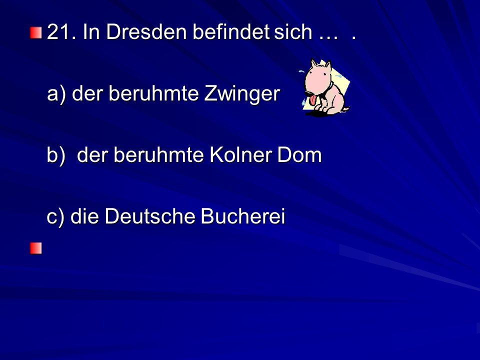 21.In Dresden befindet sich ….