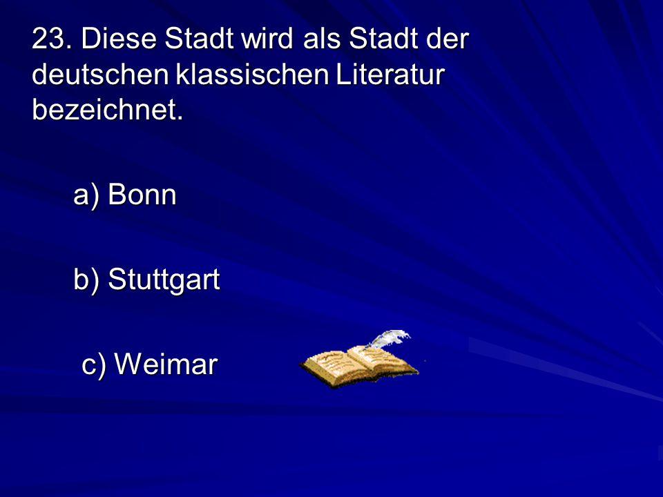 23.Diese Stadt wird als Stadt der deutschen klassischen Literatur bezeichnet.