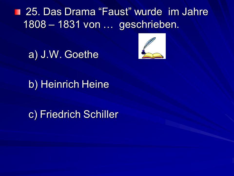 25.Das Drama Faust wurde im Jahre 1808 – 1831 von … geschrieben.
