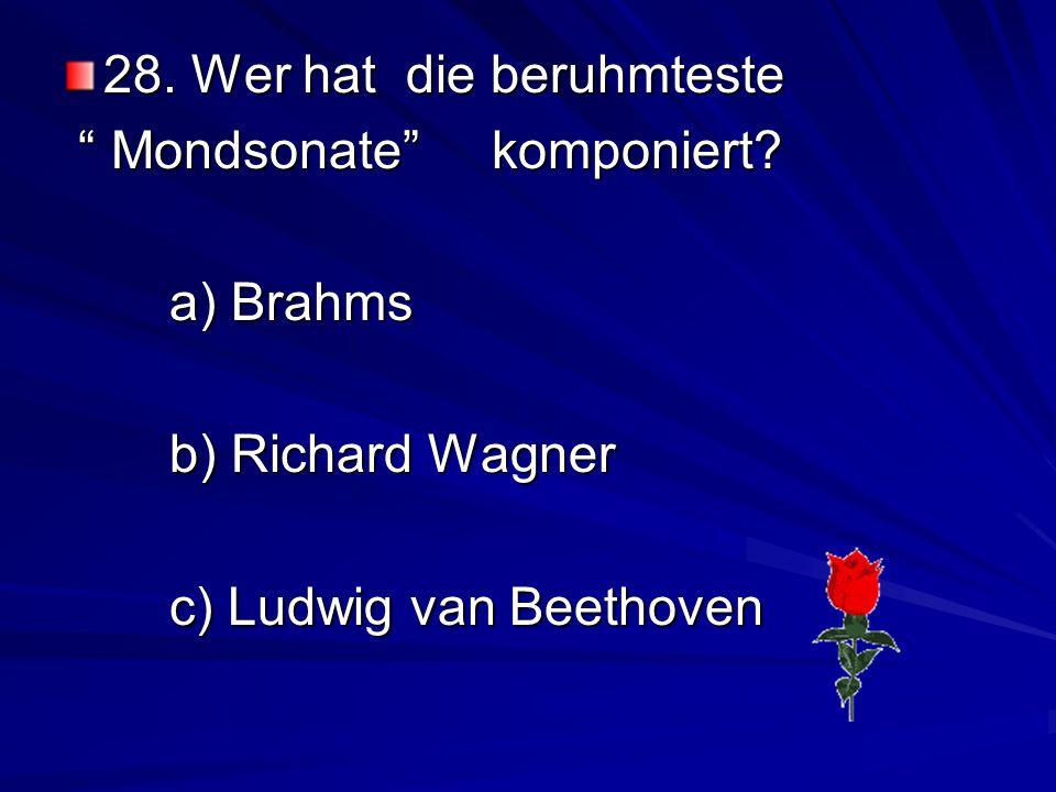 28.Wer hat die beruhmteste Mondsonate komponiert.