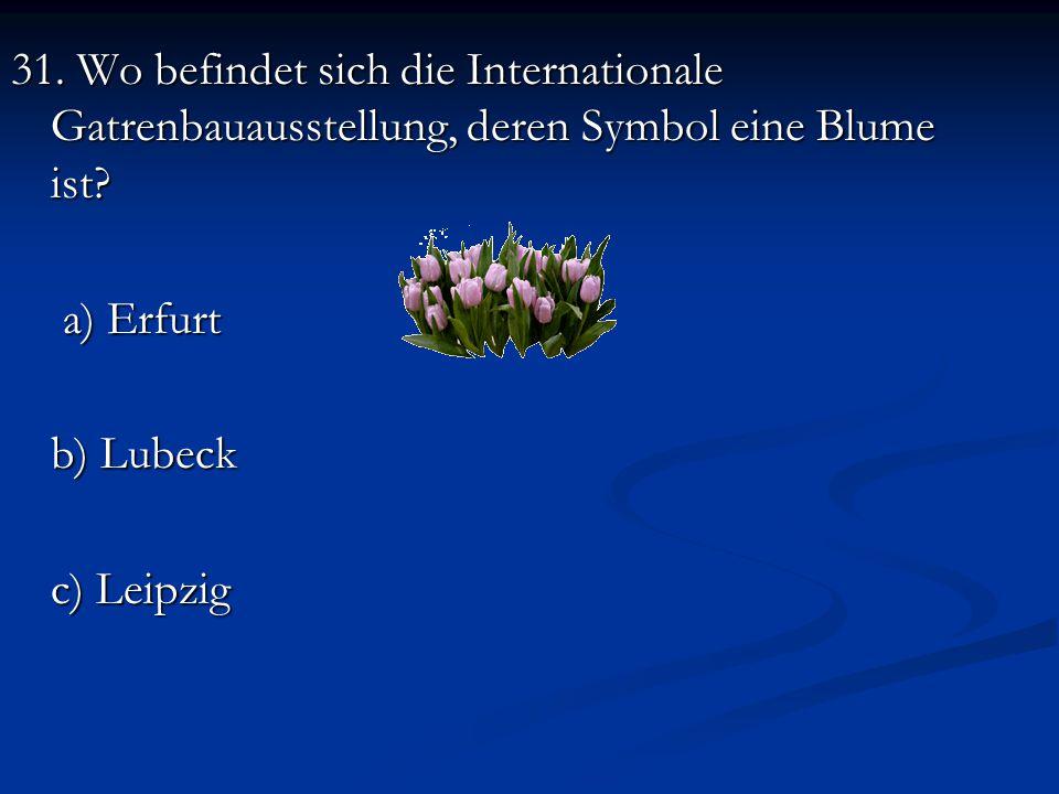 31.Wo befindet sich die Internationale Gatrenbauausstellung, deren Symbol eine Blume ist.
