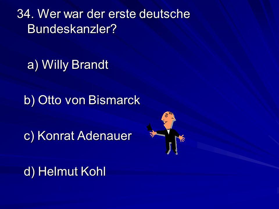 34.Wer war der erste deutsche Bundeskanzler.