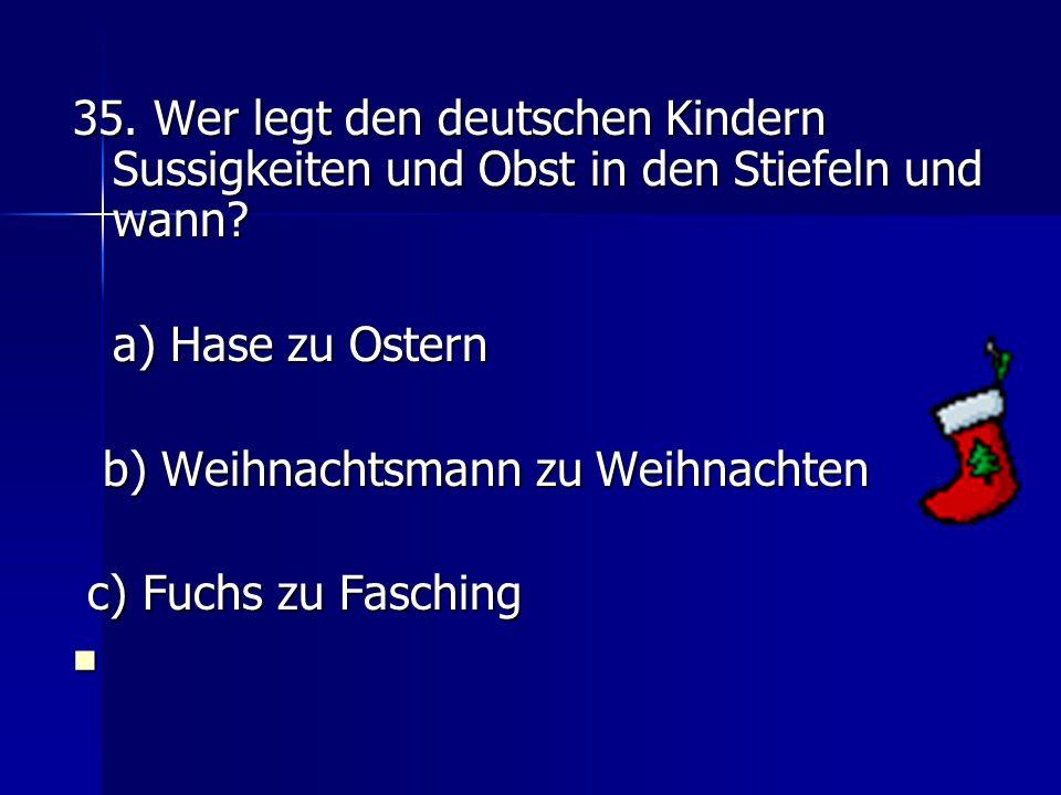 35.Wer legt den deutschen Kindern Sussigkeiten und Obst in den Stiefeln und wann.