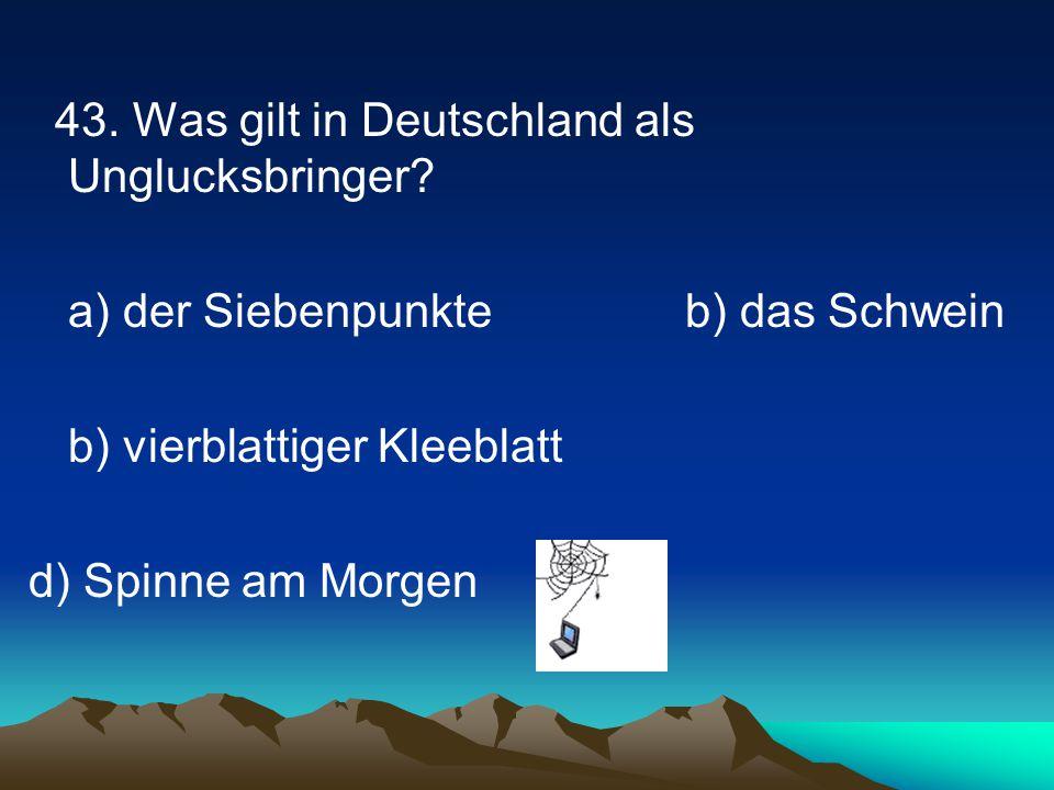 43.Was gilt in Deutschland als Unglucksbringer.