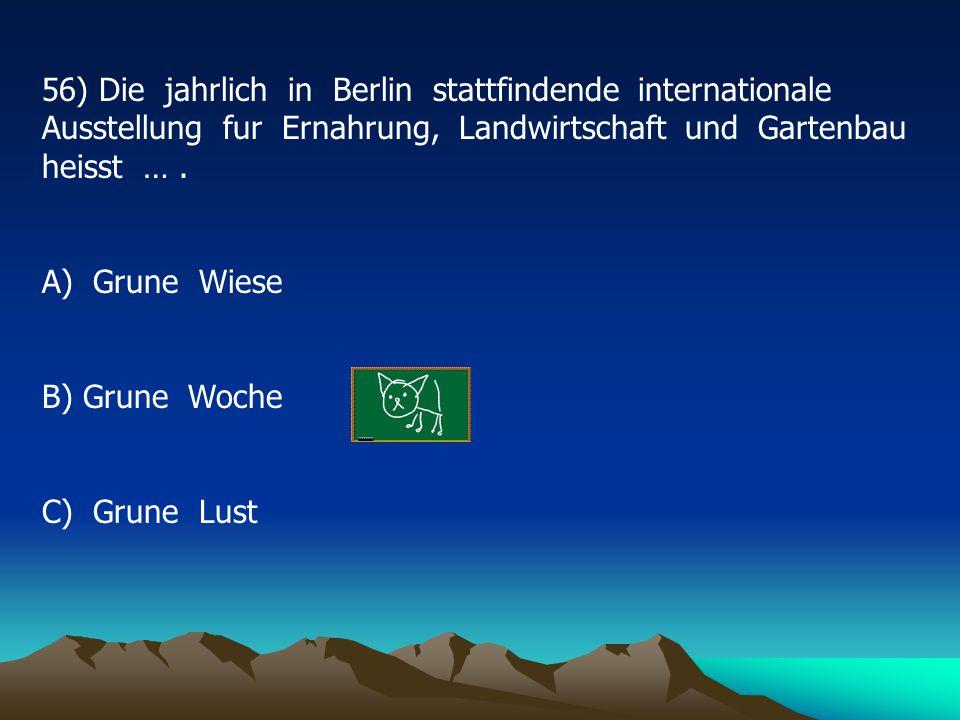 56) Die jahrlich in Berlin stattfindende internationale Ausstellung fur Ernahrung, Landwirtschaft und Gartenbau heisst ….