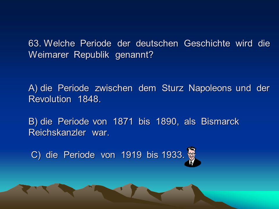 63.Welche Periode der deutschen Geschichte wird die Weimarer Republik genannt.