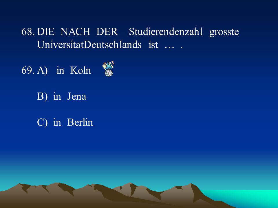 68.DIE NACH DER Studierendenzahl grosste UniversitatDeutschlands ist ….