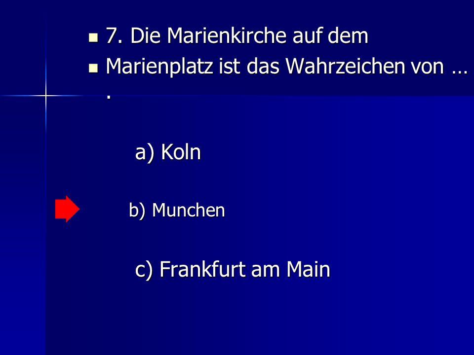 7.Die Marienkirche auf dem Marienplatz ist das Wahrzeichen von ….