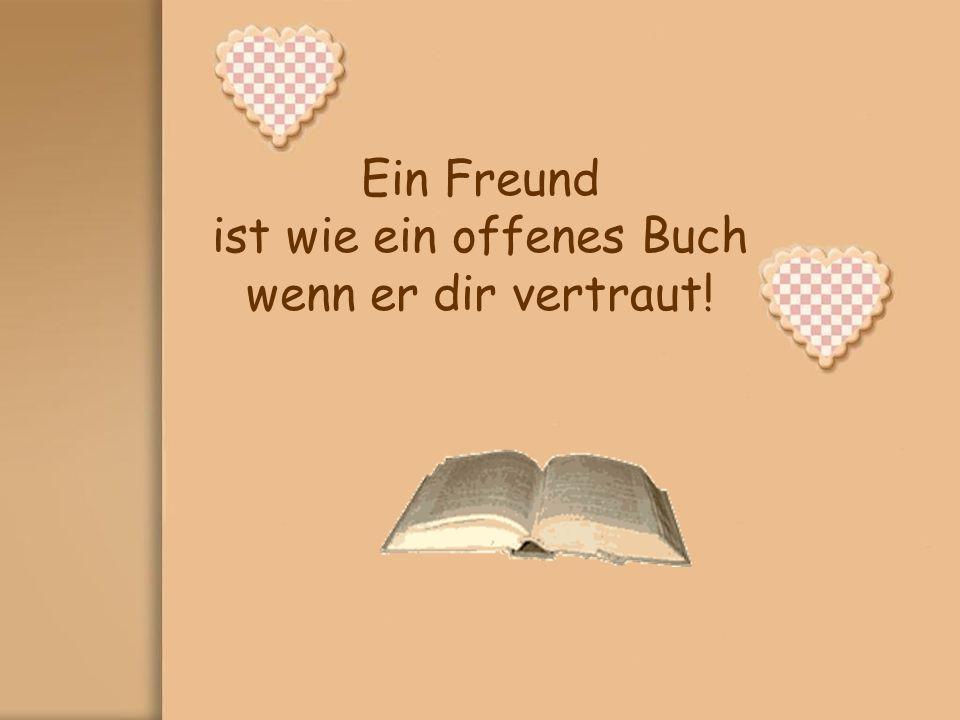 Ein Freund ist wie ein offenes Buch wenn er dir vertraut!