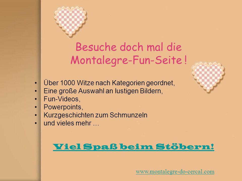 Besuche doch mal die Montalegre-Fun-Seite .