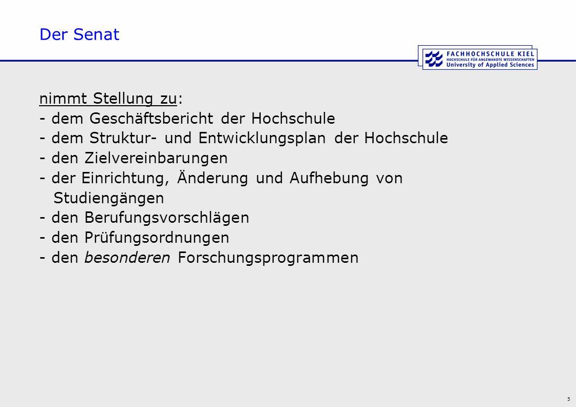5 Der Senat nimmt Stellung zu: - dem Geschäftsbericht der Hochschule - dem Struktur- und Entwicklungsplan der Hochschule - den Zielvereinbarungen - de