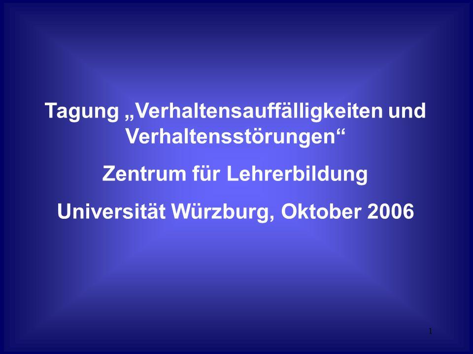 """1 Tagung """"Verhaltensauffälligkeiten und Verhaltensstörungen Zentrum für Lehrerbildung Universität Würzburg, Oktober 2006"""