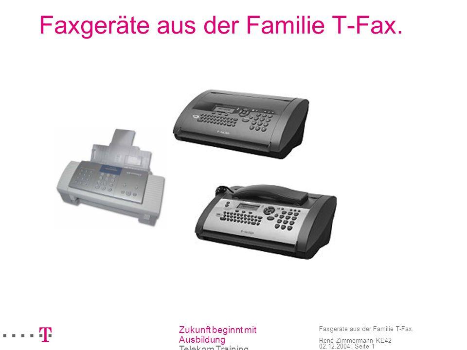 Zukunft beginnt mit Ausbildung Telekom Training Faxgeräte aus der Familie T-Fax. René Zimmermann KE42 02.12.2004, Seite 1 Faxgeräte aus der Familie T-