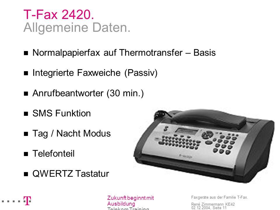 Zukunft beginnt mit Ausbildung Telekom Training Faxgeräte aus der Familie T-Fax. René Zimmermann KE42 02.12.2004, Seite 11 T-Fax 2420. Allgemeine Date