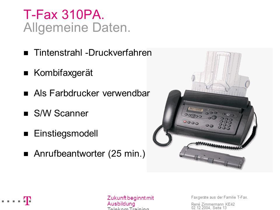 Zukunft beginnt mit Ausbildung Telekom Training Faxgeräte aus der Familie T-Fax. René Zimmermann KE42 02.12.2004, Seite 13 T-Fax 310PA. Allgemeine Dat