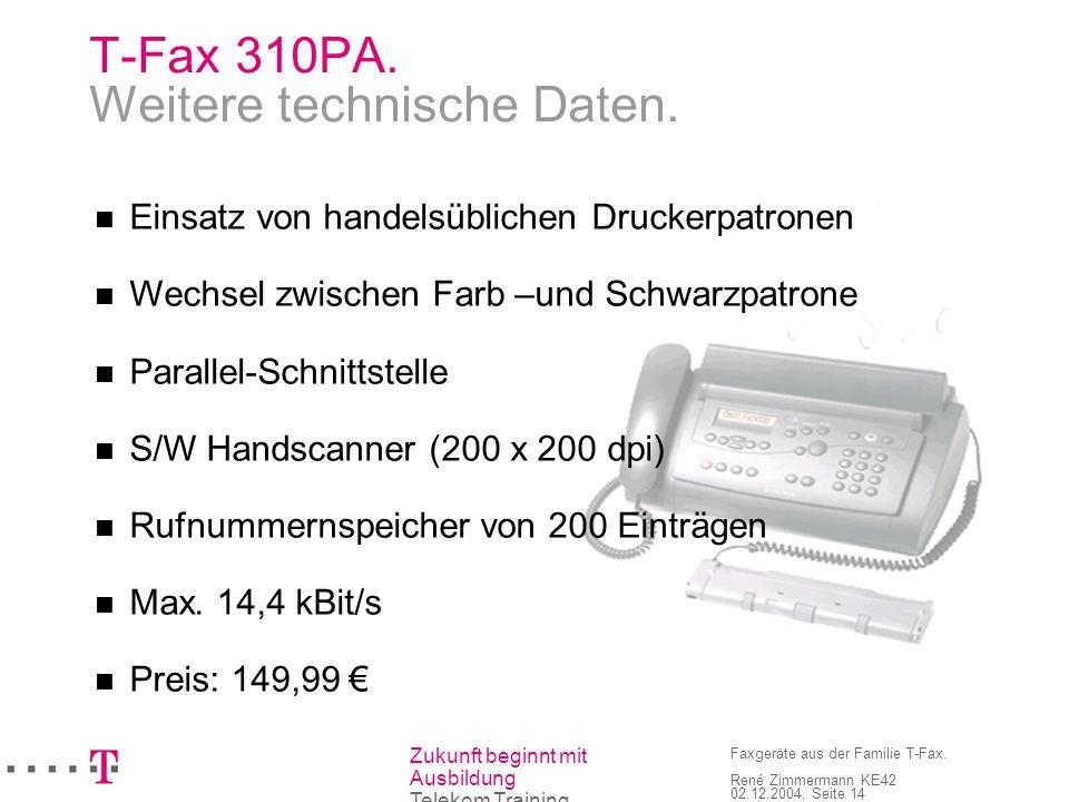 Zukunft beginnt mit Ausbildung Telekom Training Faxgeräte aus der Familie T-Fax. René Zimmermann KE42 02.12.2004, Seite 14 T-Fax 310PA. Weitere techni