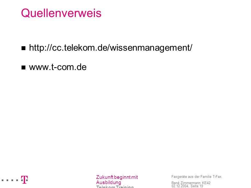 Zukunft beginnt mit Ausbildung Telekom Training Faxgeräte aus der Familie T-Fax. René Zimmermann KE42 02.12.2004, Seite 19 Quellenverweis http://cc.te