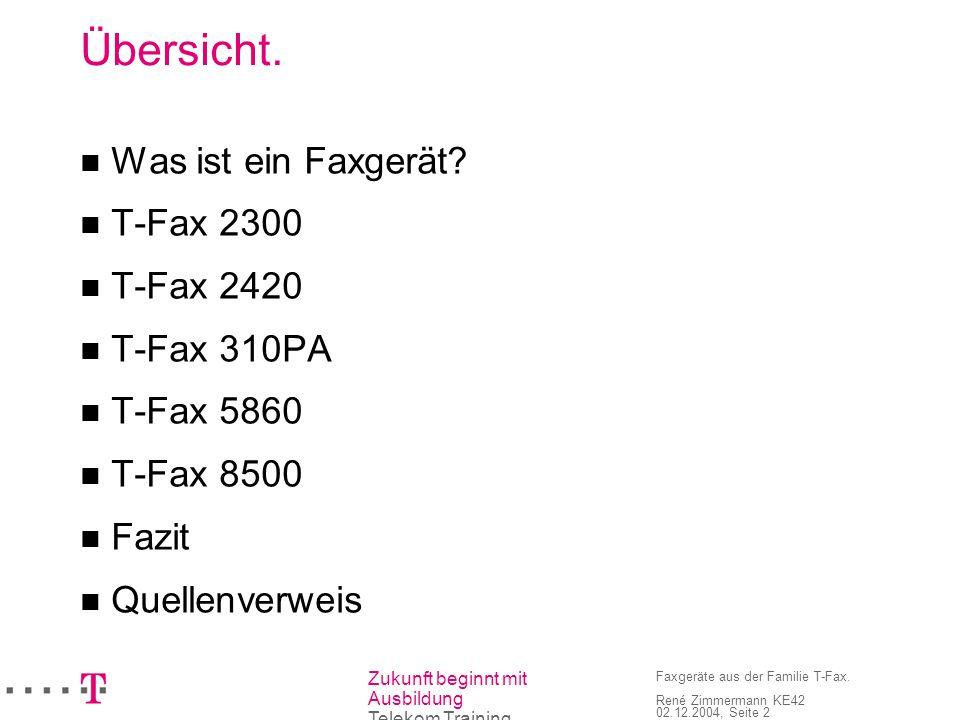 Zukunft beginnt mit Ausbildung Telekom Training Faxgeräte aus der Familie T-Fax. René Zimmermann KE42 02.12.2004, Seite 2 Übersicht. Was ist ein Faxge