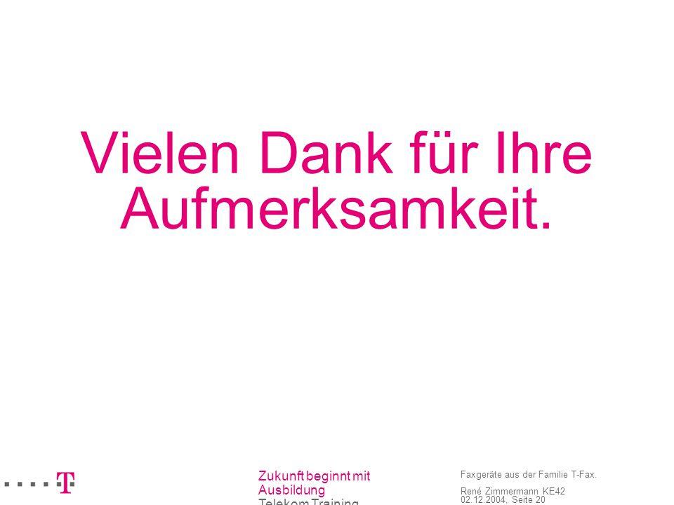 Zukunft beginnt mit Ausbildung Telekom Training Faxgeräte aus der Familie T-Fax. René Zimmermann KE42 02.12.2004, Seite 20 Vielen Dank für Ihre Aufmer