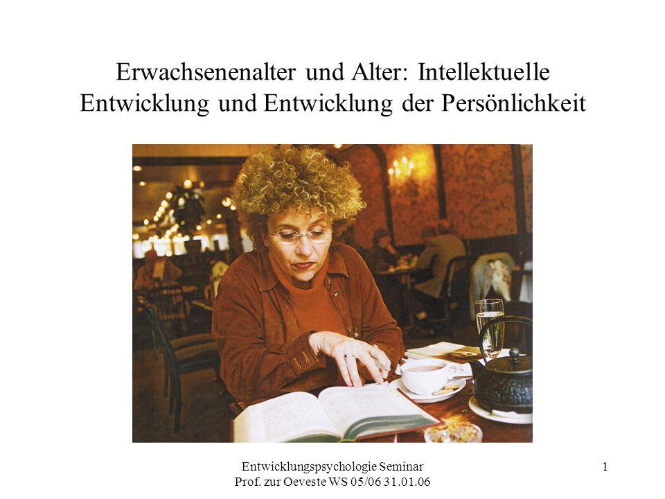 Entwicklungspsychologie Seminar Prof. zur Oeveste WS 05/06 31.01.06 1 Erwachsenenalter und Alter: Intellektuelle Entwicklung und Entwicklung der Persö