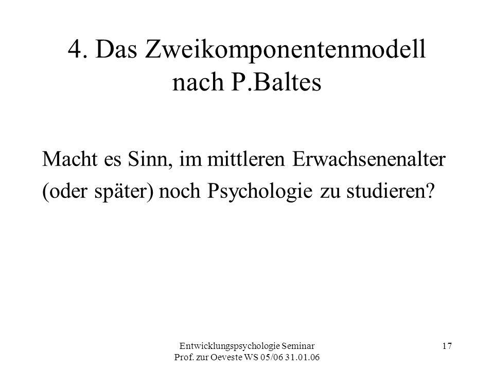 Entwicklungspsychologie Seminar Prof. zur Oeveste WS 05/06 31.01.06 17 4. Das Zweikomponentenmodell nach P.Baltes Macht es Sinn, im mittleren Erwachse