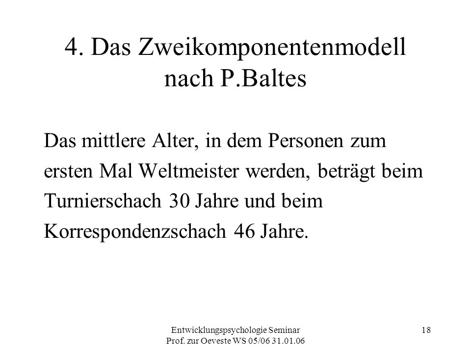 Entwicklungspsychologie Seminar Prof. zur Oeveste WS 05/06 31.01.06 18 4. Das Zweikomponentenmodell nach P.Baltes Das mittlere Alter, in dem Personen