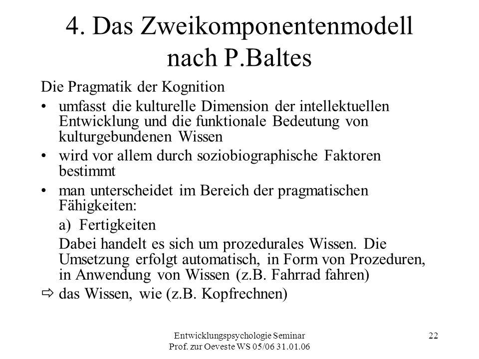 Entwicklungspsychologie Seminar Prof. zur Oeveste WS 05/06 31.01.06 22 4. Das Zweikomponentenmodell nach P.Baltes Die Pragmatik der Kognition umfasst