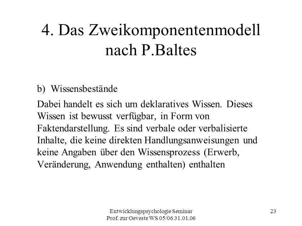 Entwicklungspsychologie Seminar Prof. zur Oeveste WS 05/06 31.01.06 23 4. Das Zweikomponentenmodell nach P.Baltes b) Wissensbestände Dabei handelt es