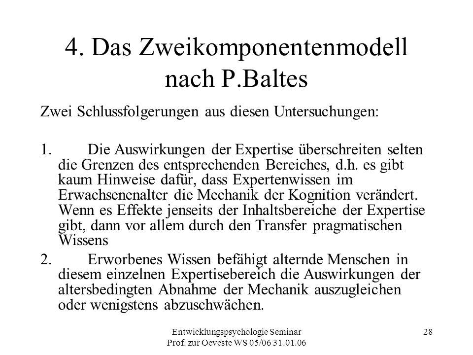 Entwicklungspsychologie Seminar Prof. zur Oeveste WS 05/06 31.01.06 28 4. Das Zweikomponentenmodell nach P.Baltes Zwei Schlussfolgerungen aus diesen U