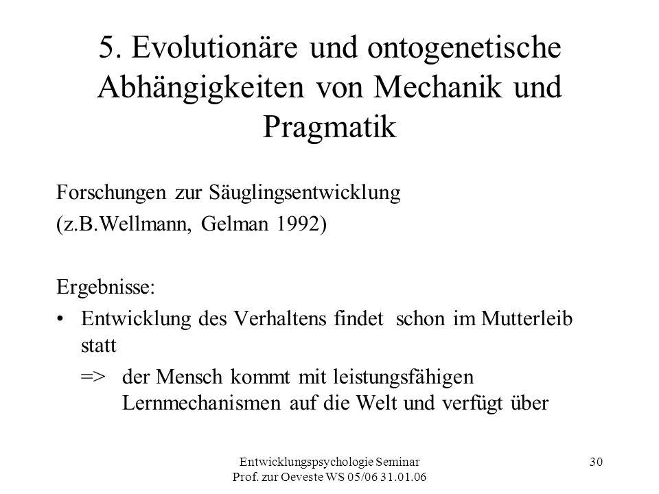 Entwicklungspsychologie Seminar Prof. zur Oeveste WS 05/06 31.01.06 30 5. Evolutionäre und ontogenetische Abhängigkeiten von Mechanik und Pragmatik Fo
