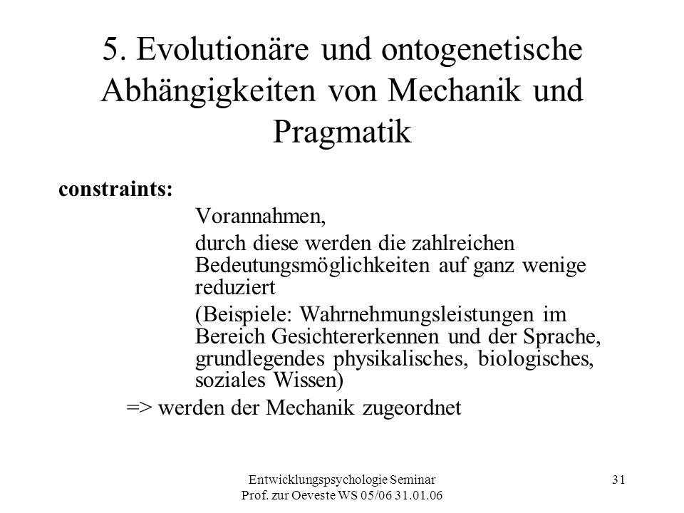 Entwicklungspsychologie Seminar Prof. zur Oeveste WS 05/06 31.01.06 31 5. Evolutionäre und ontogenetische Abhängigkeiten von Mechanik und Pragmatik co