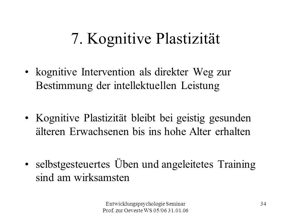 Entwicklungspsychologie Seminar Prof. zur Oeveste WS 05/06 31.01.06 34 7. Kognitive Plastizität kognitive Intervention als direkter Weg zur Bestimmung