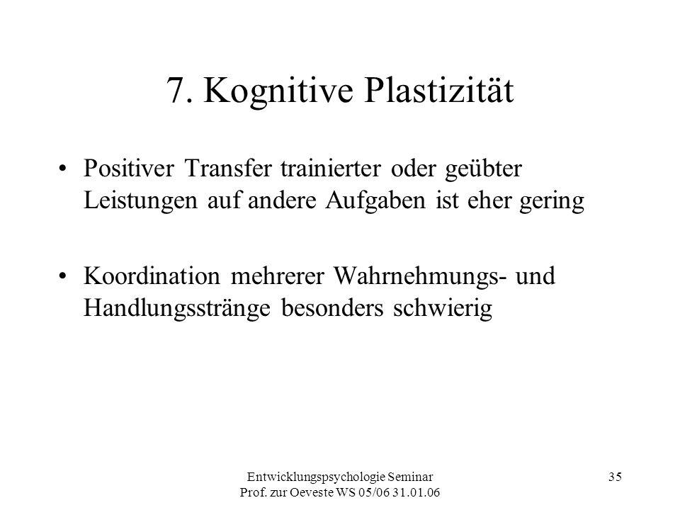 Entwicklungspsychologie Seminar Prof. zur Oeveste WS 05/06 31.01.06 35 7. Kognitive Plastizität Positiver Transfer trainierter oder geübter Leistungen