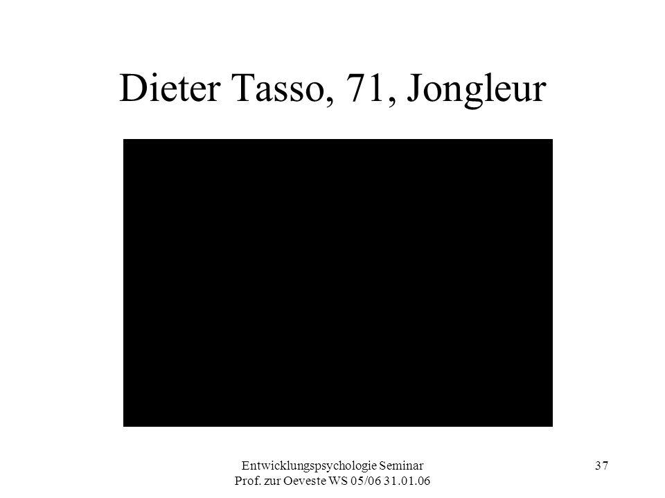 Entwicklungspsychologie Seminar Prof. zur Oeveste WS 05/06 31.01.06 37 Dieter Tasso, 71, Jongleur