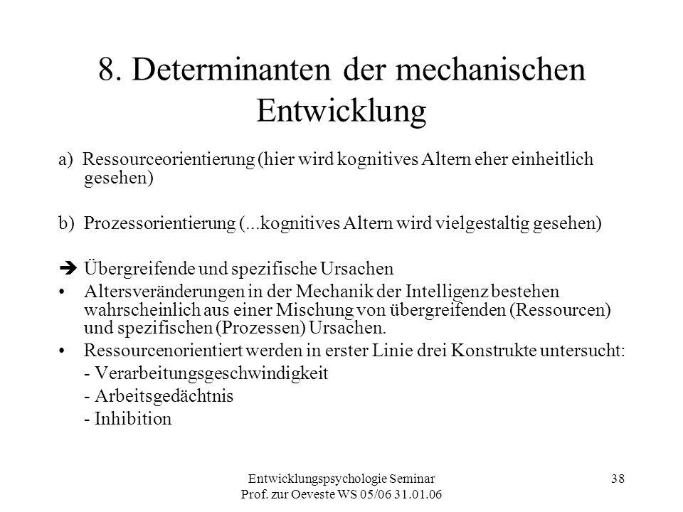 Entwicklungspsychologie Seminar Prof. zur Oeveste WS 05/06 31.01.06 38 8. Determinanten der mechanischen Entwicklung a) Ressourceorientierung (hier wi