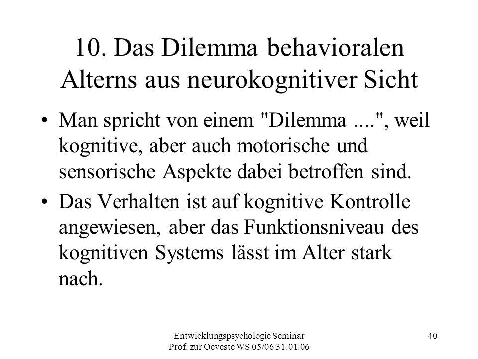 Entwicklungspsychologie Seminar Prof. zur Oeveste WS 05/06 31.01.06 40 10. Das Dilemma behavioralen Alterns aus neurokognitiver Sicht Man spricht von