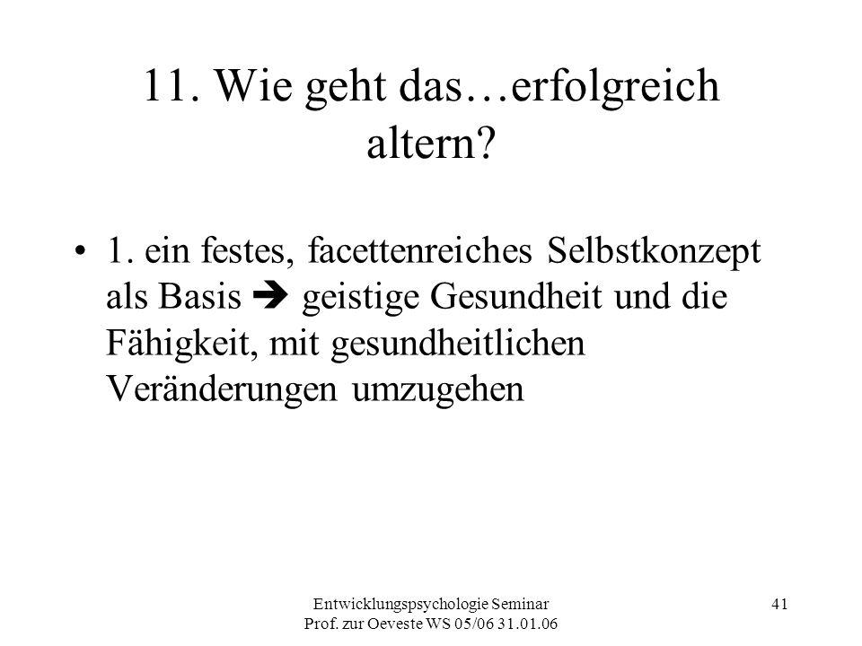 Entwicklungspsychologie Seminar Prof. zur Oeveste WS 05/06 31.01.06 41 11. Wie geht das…erfolgreich altern? 1. ein festes, facettenreiches Selbstkonze
