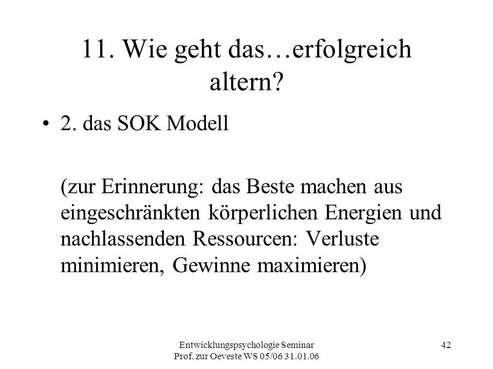 Entwicklungspsychologie Seminar Prof. zur Oeveste WS 05/06 31.01.06 42 11. Wie geht das…erfolgreich altern? 2. das SOK Modell (zur Erinnerung: das Bes