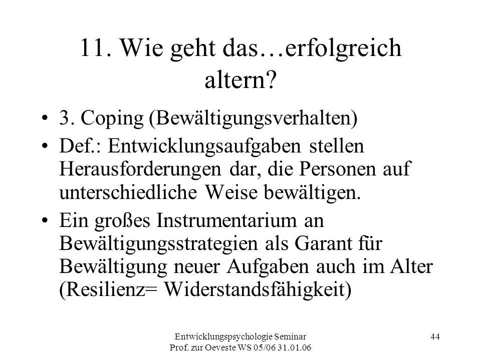 Entwicklungspsychologie Seminar Prof. zur Oeveste WS 05/06 31.01.06 44 11. Wie geht das…erfolgreich altern? 3. Coping (Bewältigungsverhalten) Def.: En