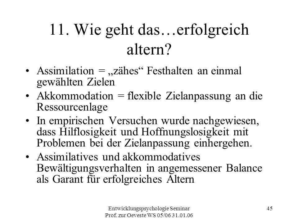 """Entwicklungspsychologie Seminar Prof. zur Oeveste WS 05/06 31.01.06 45 11. Wie geht das…erfolgreich altern? Assimilation = """"zähes"""" Festhalten an einma"""